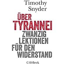 Über Tyrannei: Zwanzig Lektionen für den Widerstand (Beck Paperback)