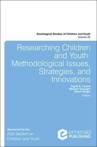 Researching Children and Youth: Methodological Issues, Strategies, and Innovations: 22 (Sociological Studies of Children and Youth)