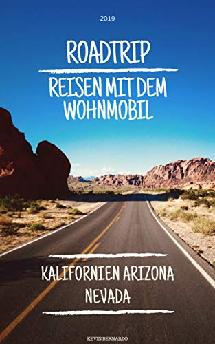 Roadtrip: Reisen mit dem Wohnmobil - Kalifornien Arizona Nevada