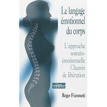 Le langage émotionnel du corps : L'approche somato-émotionnelle, chemin de libération