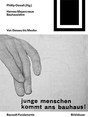 Hannes Meyers Bauhauslehre: Von Dessau bis Mexiko (Bauwelt Fundamente, Band 164)