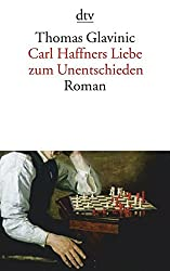 Carl Haffners Liebe zum Unentschieden: Roman