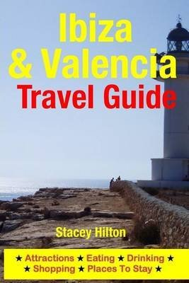 [(Ibiza & Valencia Travel Guide : Attractions, Eating, Drinking, Shopping & Places...