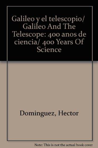Galileo y el telescopio. 400 años de ciencia por Hector Dominguez