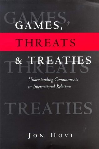 games-threats-and-treaties-understanding-commitments-in-international-relations-by-jon-hovi