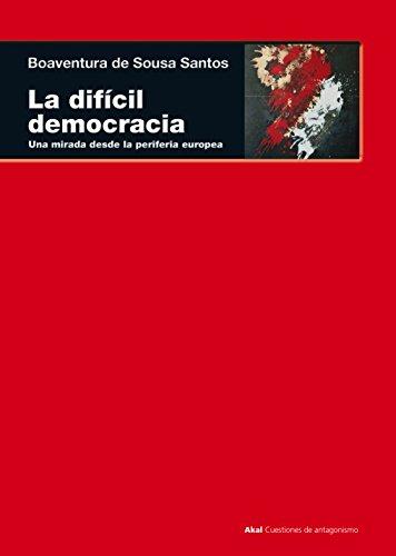 La difícil democracia: Una mirada desde la periferia europea (Cuestiones de antagonismo) por Boaventura de Sousa Santos