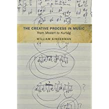 [(The Creative Process in Music from Mozart to Kurtag)] [Author: William Kinderman] published on (October, 2012)