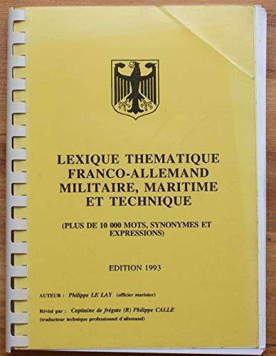 Lexique thématique franco-allemand militaire, maritime et technique : Plus de 10 000 mots, synonymes et expressions par Philippe Le Lay, Philippe Calle (Couverture à spirales)