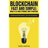 Blockchain Fast and Simple - What It Is, How It Works, Why It Matters: Understand the basics, join the revolution (English Edition)
