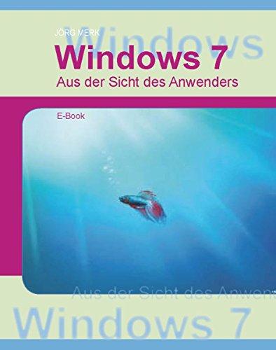 Windows7 - Aus Sicht des Anwenders (German Edition)