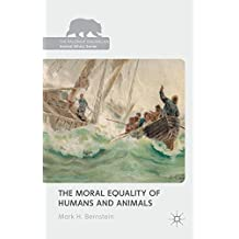 The Moral Equality of Humans and Animals (The Palgrave Macmillan Animal Ethics Series)