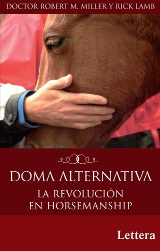 Doma Alternativa. La Revolución En Horsemanship por Robert M. Miller