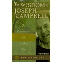 The Wisdom of Joseph Campbell: In Conversation with Michael Toms