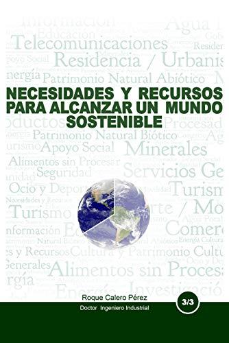 LAS NECESIDADES Y RECURSOS PARA ALCANZAR UN  MUNDO SOSTENIBLE: COMO USTED PUEDE IMPULSAR UN DESARROLLO SOSTENIBLE (LA NUEVA REVOLUCIÓN POLÍTICA nº 3)