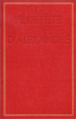 La Jeunesse d'Alexandre, tome 1 par Roger Peyrefitte