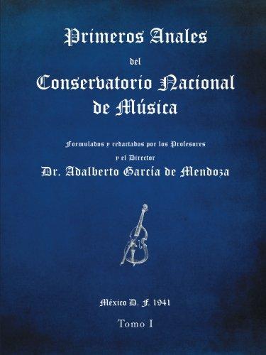 Primeros anales del Conservatorio Nacional de Música: Formulados y redactados por su Director Dr. Adalberto García de Mendoza