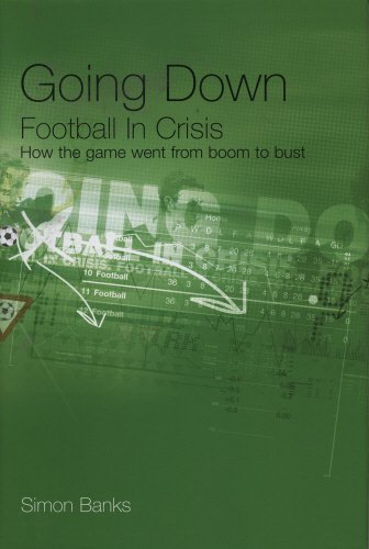 Going Down: Football In Crisis por Simon Banks