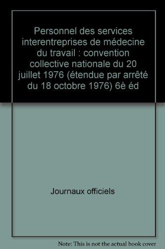 Personnel des services interentreprises de médecine du travail : convention collective nationale du 20 juillet 1976 (étendue par arrêté du 18 octobre 1976) 6è éd par Journaux officiels