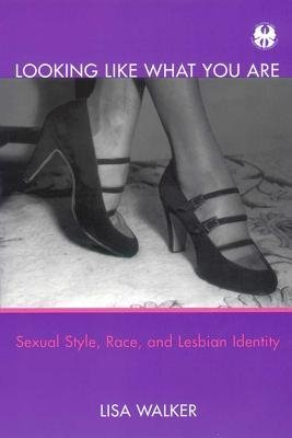 [(Looking Like What You are: Sexual Style, Race and Lesbian Identity)] [Author: Lisa Walker] published on (May, 2001)