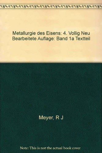 Metallurgie des Eisens: 4. Vollig Neu Bearbeitete Auflage: Band 1a Textteil par R J Meyer