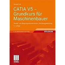 CATIA V5 - Grundkurs für Maschinenbauer: Bauteil- und Baugruppenkonstruktion, Zeichnungsableitung (German Edition)