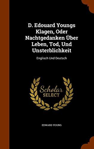 D. Edouard Youngs Klagen, Oder Nachtgedanken Uber Leben, Tod, Und Unsterblichkeit: Englisch Und Deutsch