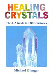 Healing Crystals: A-Z to 430 Gemstones