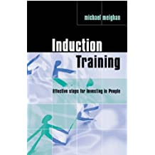Induction Training: Effective Steps for Investing in People (Practical Trainer)