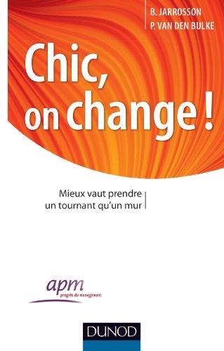 Chic, on change ! Mieux vaut prendre un tournant qu'un mur par Bruno Jarrosson, Philippe Van Den Bulke
