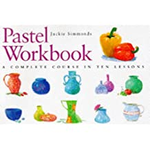 Pastel Workbook: A Complete Course in Ten Lessons (Art Workbook Series)