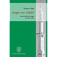 Angst vor Allah?: Auseinandersetzungen mit dem Islam.