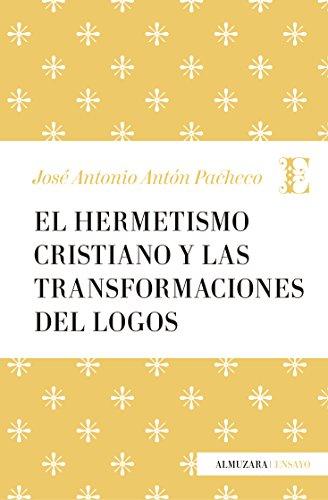 El Hermetismo cristiano y las transformaciones del Logos (Ensayo) por José Antonio Antón Pacheco