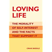Loving Life: The Morality of Self-Interest and the Facts that Support It (English Edition)