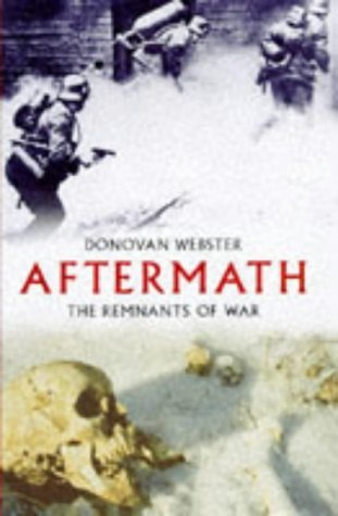 Aftermath : The Remnant of War by Donovan Webster (1997-08-01)