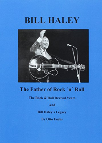Bill Haley - The Father Of Rock & Roll - Band 2: The Rock & Roll Revival Years And Bill Haley´s Legacy