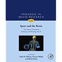 Sport and the Brain: The Science of Preparing, Enduring and Winning, Part B (Progress in Brain Research Book 234) (English Edition)