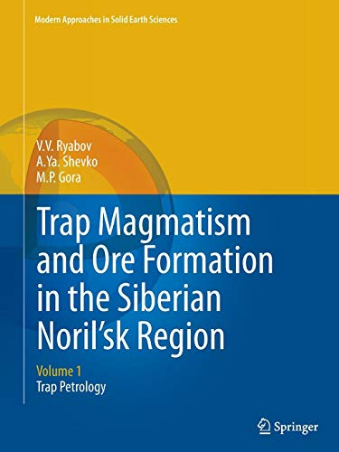 Moderne P-trap (Trap Magmatism and Ore Formation in the Siberian Noril'sk Region: Volume 1. Trap Petrology (Modern Approaches in Solid Earth Sciences, Band 3))