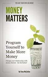 Money Matters: Program Yourself to Make More Money (English Edition)