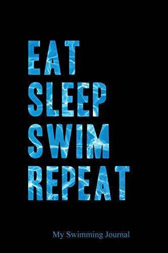 Eat Sleep Swim Repeat | My Swimming Journal: Blank Lined Swimming Journals(6