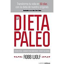 La dieta Paleo: Transforma tu vida en 30 días con la dieta de nuestro orígenes