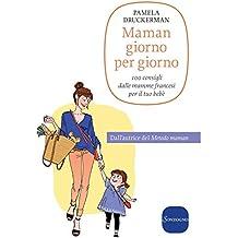 Maman giorno per giorno: 100 consigli dalle mamme francesi per il tuo bebè