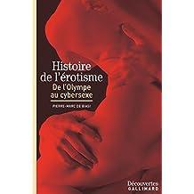 Histoire de l'érotisme - Découvertes Gallimard: De l'Olympe au cybersexe