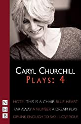 Churchill Plays: Four (Collected Plays vol. 4): Hotel; This Is A Chair; Blue Heart; Far Away; A Number; Drunk Enough To Say I Love You?; A Dream Play