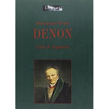 DOMINIQUE-VIVANT DENON. L'oeil de Napoléon, Exposition au musée du Louvre à Paris du 20 octobre 1999 au 17 janvier 2000