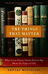 [(The Things That Matter: What Seven Classic Novels Have to Say about the Stages of Life)] [Author: Edward Mendelson] published on (November, 2007)