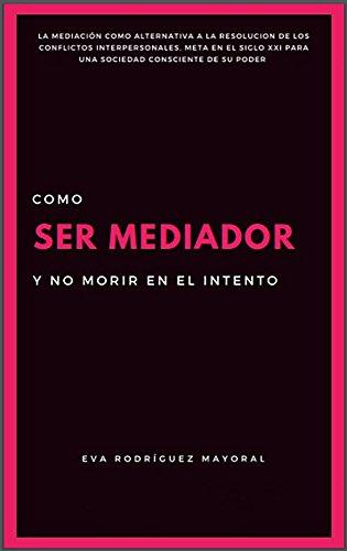 Como ser Mediador y no morir en el intento por Eva  Rodriguez Mayoral