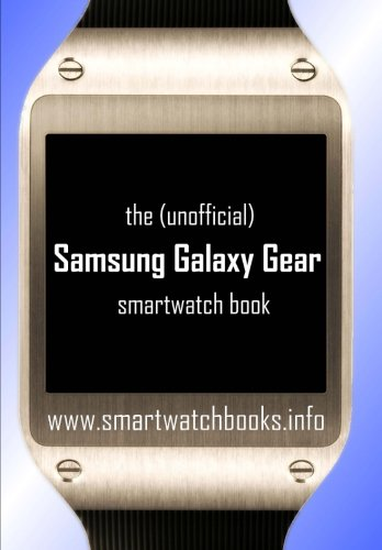 The (Unofficial) Samsung Galaxy Gear Smartwatch Book (Sm-v700 Gear Samsung)