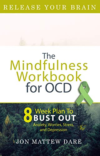 RELEASE YOUR BRAIN: The Mindfulness Workbook for OCD.  8-Week Plan to BUST OUT the Anxiety, Worries, Stress, and Depression (CBT-Based Self-Help Day-by-Day 1) (English Edition)