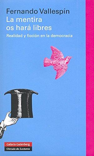 La mentira os hará libres: Realidad y ficción en la democracia (Ensayo) por Fernando Vallespín