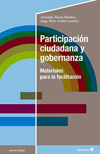 Participación ciudadana y gobernanza: Materiales para la facilitación (Universidad) (Spanish Edition)